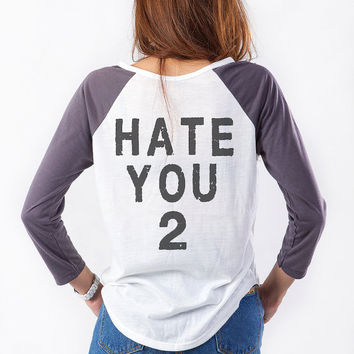 Hate You 2 T-Shirts Cool Sweatshirts Womens Mens Baseball Tee Hipster Funny Swag Dope Tumblr Instagram Pinterest Fashion Blogger Gifts