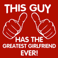 This guy has the greatest girlfriend ever Men's by createmeatshirt