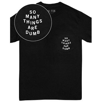 So Many Things Are Dumb Pocket T-Shirt (Limited Edition)