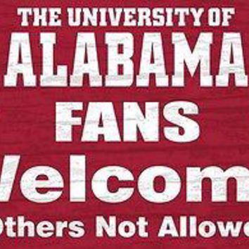 "ALABAMA CRIMSON TIDE FANS WELCOME OTHERS NOT ALLOWED 12""X6"" WOOD SIGN NEW"