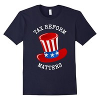TAX REFORM MATTERS PRESIDENTIAL QUOTE POLITICAL SHIRT