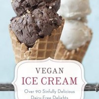 Vegan Ice Cream: Over 90 Sinfully Delicious Dairy-Free Delights
