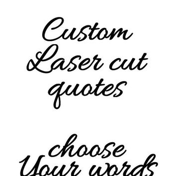Custom Words laser cut wooden Quote,  Art Sign, Cutout Letters.  Your Custom Saying or Inspirational Phrase.