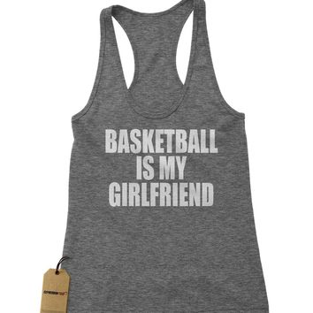 Basketball Is My Girlfriend Racerback Tank Top for Women
