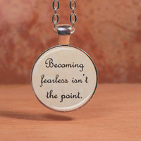 "Divergent Veronica Roth ""Becoming Fearless isn't the point"" Dauntless Text Pendant Necklace Inspiration Jewelry"