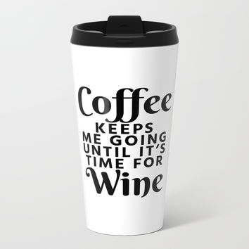 Coffee Keeps Me Going Until It's Time For Wine Art Print by CreativeAngel