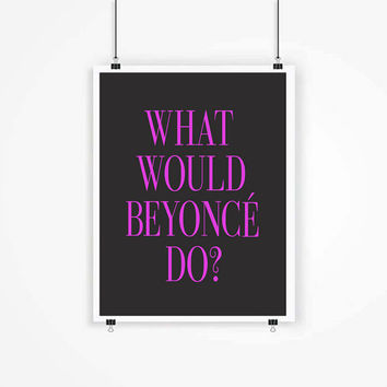 Modern Calligraphy Printable Inspirational Quote Art - 'What Would Beyonce Do?' home decor gallery wall Typography Poster Wall Art Word ART