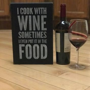Wood Wine Sign Kitchen Or Dining Room Decor, Gift For Friend, Funny Wine Lovers Gift, I Cook With Wine Sometimes I Even Put It In The Food
