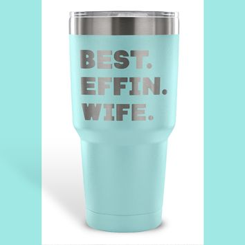 BEST EFFIN WIFE * Funny Gift From Husband, Wedding Anniversary * Vacuum Tumbler 30 oz.