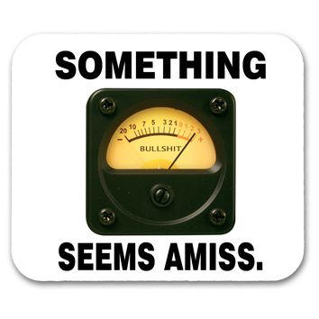 Something Seems Amiss BullSh*t Funny Quote Mouse Pad