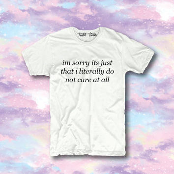 Im Sorry its just that i literally do not care at all unisex t-shirt - pullover crewneck sweatshirt unisex - XS/S/M/L/XL