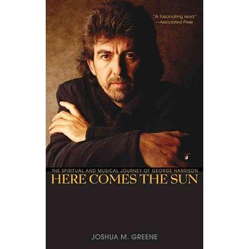 Here Comes the Sun: The Spiritual and Musical Journey of George Harrison
