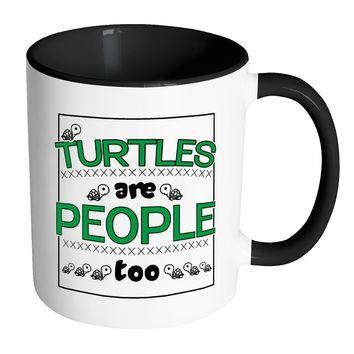 Funny Turtle Mug Turtles Are People Too White 11oz Accent Coffee Mugs