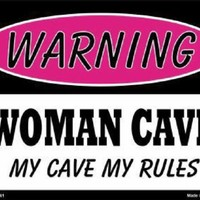 Warning Woman Cave My Cave My Rules  Metal  Sign