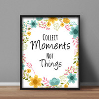 Printable Home Decor Wall Art 'Collect Moments Not Things' Downloadable Prints, Flower Digital Download