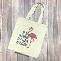 Be A Flamingo In A Flock Of Pigeons // Glitter Tote Bag