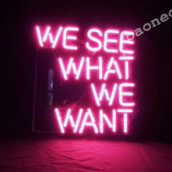 """WE SEE WHAT WE WANT"" Home Decor REAL Glass NEON SIGN LIGHT Free Shipping Gift"