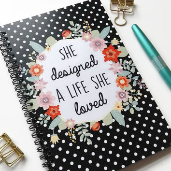 Writing journal, spiral notebook, sketchbook, bullet journal, floral quote black polka dot blank lined grid  - She designed a life she loved