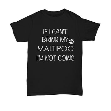 Maltipoo Dog Shirts - If I Can't Bring My Maltipoo I'm Not Going Unisex Maltipoos T-Shirt Maltipoo Gifts
