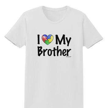 I Heart My Brother - Autism Awareness Womens T-Shirt by TooLoud