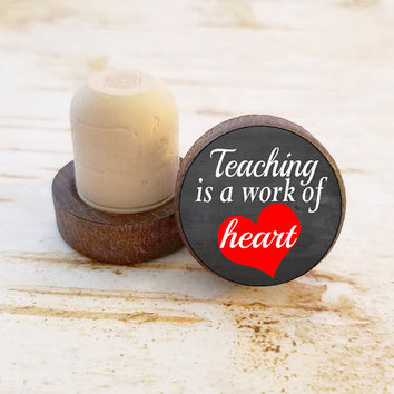 Teaching Wine Stopper, Teaching Is a Work of Heart Bottle Stopper, Dark Wood T-Top, Party Favors, Teacher Gift, Fun Wood Top Cork Stopper