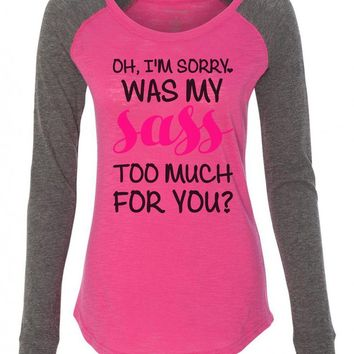 "Womens ""Oh, I'm Sorry, Was My Sass Too Much For You?"" Long Sleeve Elbow Patch Contrast Shirt"