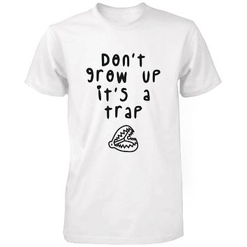 Don't Grow Up It's a Trap Men's Funny Tshirt Humorous Graphic White T Shirt