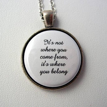 Inspiring Quote from The Fosters It's Not Where You Come From It's Where You Belong Necklace Choice Antique Bronze Antique Silver