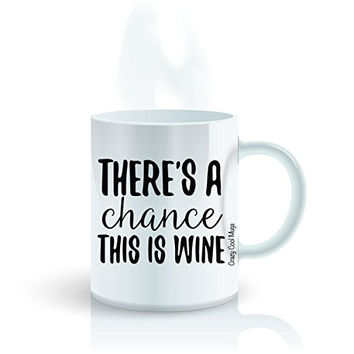 There's A Chance This Is Wine Coffee Mugs
