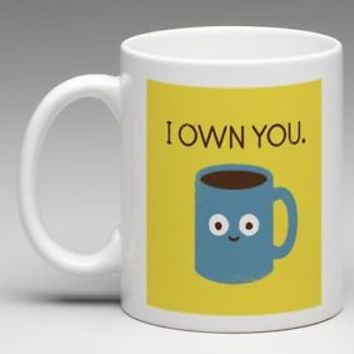 I Own You Funny Humor 11oz. Coffee Mug Tea Cup Gift