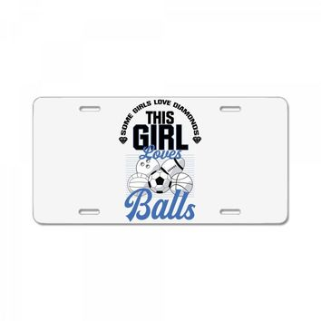 Some Girls Love Diamonds This Girl Loves Balls License Plate