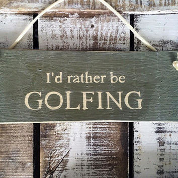 Father's Day Gift. Gift For Dad. Golfing Sign. I'd Rather Be Golfing. Rustic Sign.