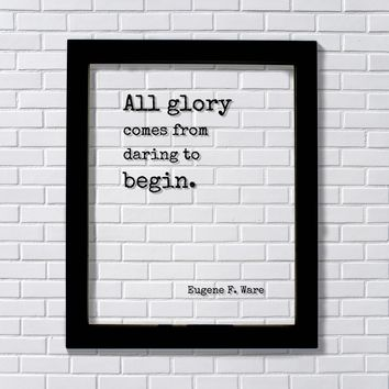 Eugene F. Ware - Floating Quote - All glory comes from daring to begin - Business Leadership Motivation Inspiration Startup Goals Modern