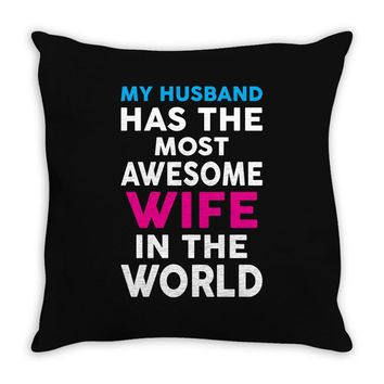 My Husband Has The Most Awesome Wife In The World Throw Pillow