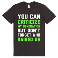 Criticize My Generation, Don't Forget Who Raised Us