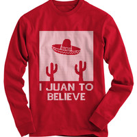 I Juan To Believe Ugly Christmas Sweater
