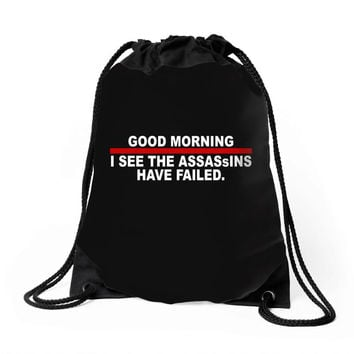 good morning i see the assassins have failed Drawstring Bags