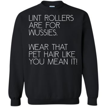 lint rollers are for wussies sweatshirt T-Shirt