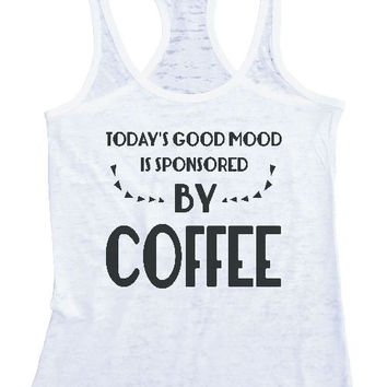 "Womens Tank Top ""Today's Good Mood is Sponsored By Coffee"" 1070 Womens Funny Burnout Style Workout Tank Top, Yoga Tank Top, Funny Today's Good Mood is Sponsored By Coffee Top"