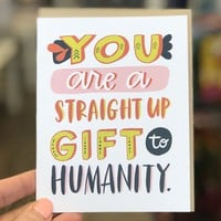 You Are A Straight Up Gift to Humanity Card