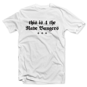 This is 4 the Rave Bangers T-Shirt