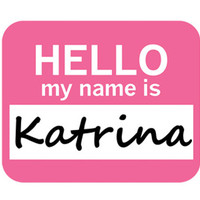Katrina Hello My Name Is Mouse Pad