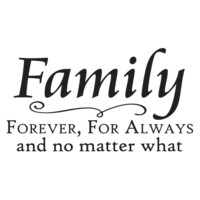 Family Forever, For Always and No Matter What