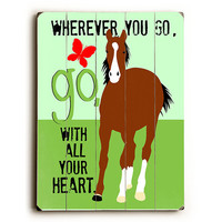 Wherever You Go Horse by Artist Ginger Oliphant Wood Sign