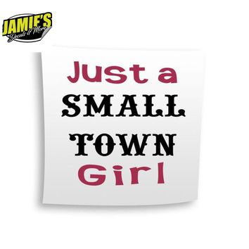 Just a small Town Girl Decal - Four Sizes - Color Options
