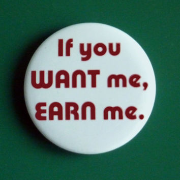 If You Want Me Earn Me Pinback Button Badge Pin Olivia Pope Quote Scandal