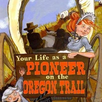 Your Life As a Pioneer on the Oregon Trail (The Way It Was)