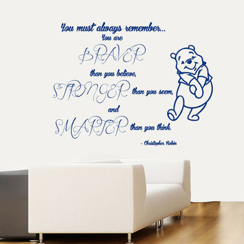 Wall Decals Winnie the Pooh Quote You Must Always Remember You Are Braver... Home Vinyl Decal Sticker Kids Nursery Baby Room Decor kk680