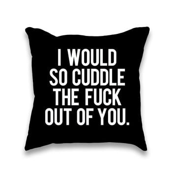 I Would So Cuddle the Fuck Out of You Black Throw Pillow