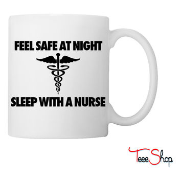 Feel Safe At Night Sleep With A Nurse Coffee & Tea Mug
